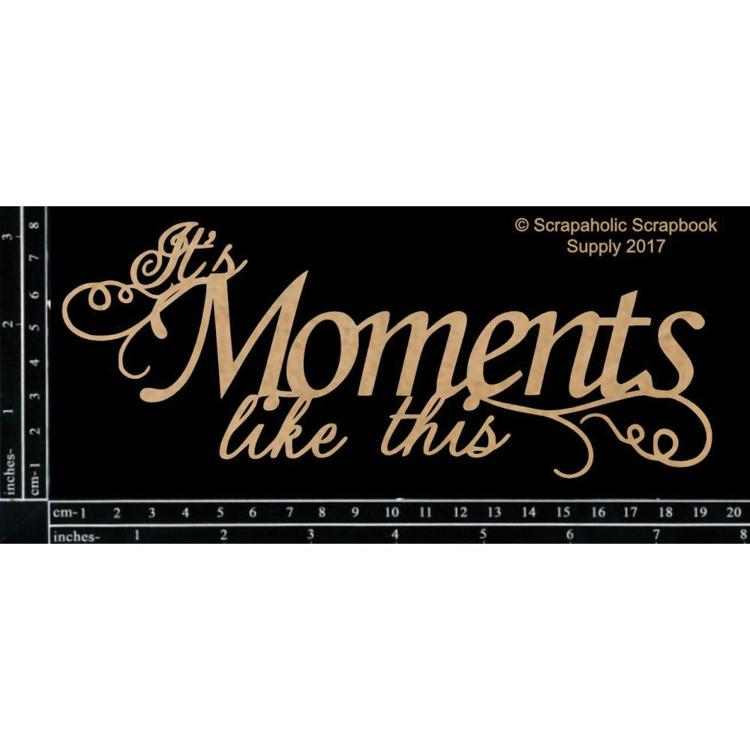 "57334 Scrapaholics Laser Cut Chipboard 1.8mm Thick Moments Like This, 7.25""X2.75."